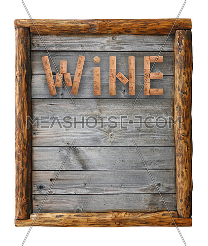 Word WINE shaped by natural wine bottle corks of different vintage years over background of old wooden planks in frame of wood logs