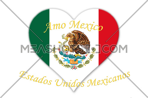 Mexican National Flag With Eagle Coat Of Arms In Shape Of Heart With Text Amo Mexico And Estados Unidos Mexicanos, meaning, Love Mexico and United Mexican States 3D Rendering